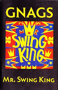 tape, Gnags, Mr. Swing King